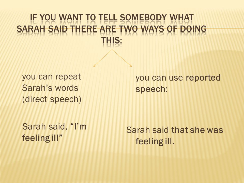 If you want to tell somebody what sarah said there are two ways of doing this: