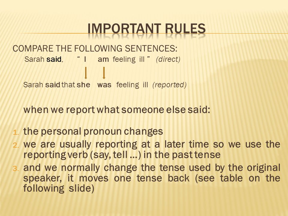 IMPORTANT RULES Sarah said that she was feeling ill (reported)