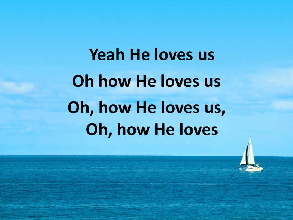Oh, how He loves us, Oh, how He loves