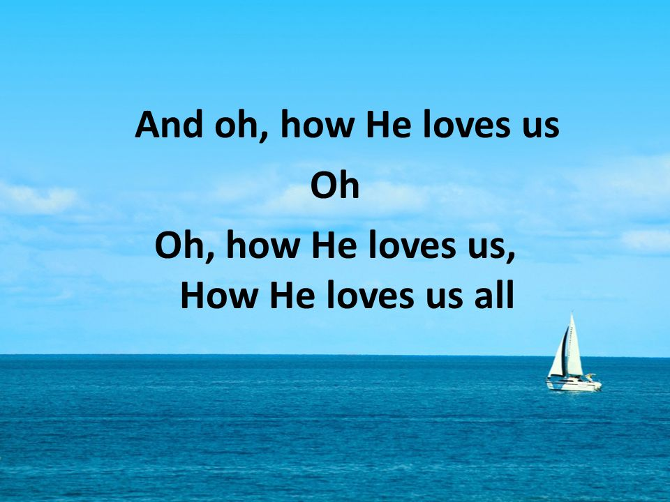 Oh, how He loves us, How He loves us all