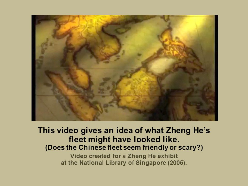 This video gives an idea of what Zheng He's fleet might have looked like. (Does the Chinese fleet seem friendly or scary )