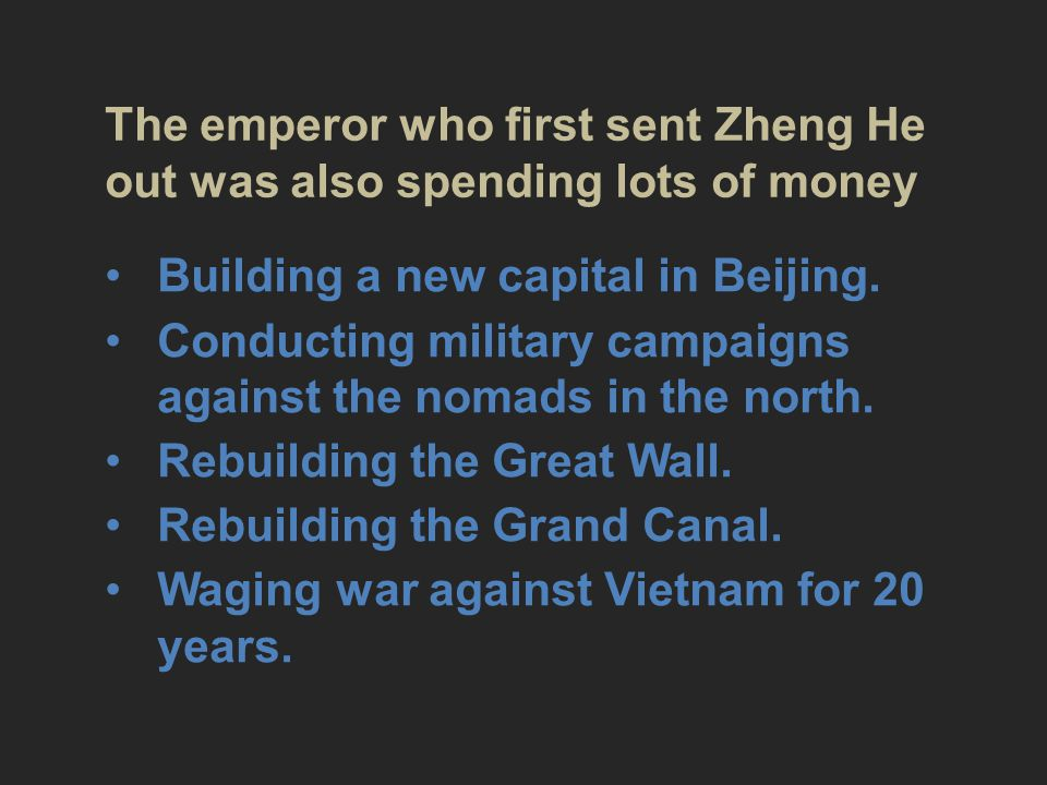 The emperor who first sent Zheng He out was also spending lots of money