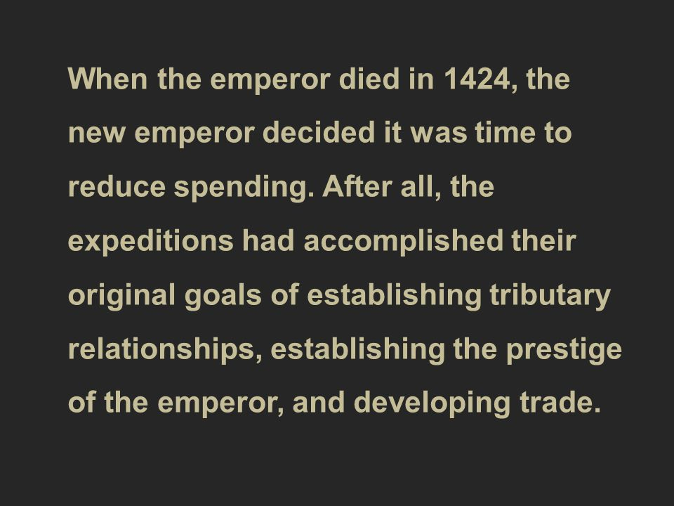 When the emperor died in 1424, the new emperor decided it was time to reduce spending.