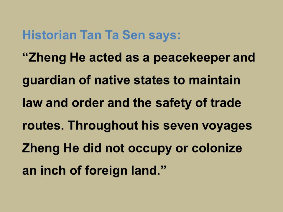 Historian Tan Ta Sen says: Zheng He acted as a peacekeeper and guardian of native states to maintain law and order and the safety of trade routes.