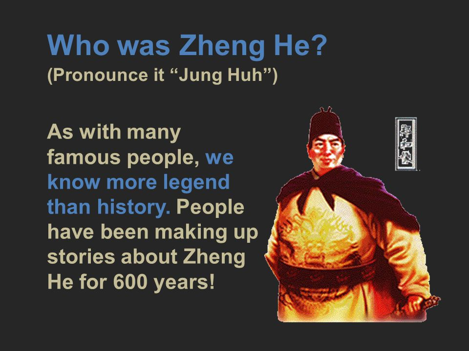 Who was Zheng He (Pronounce it Jung Huh )
