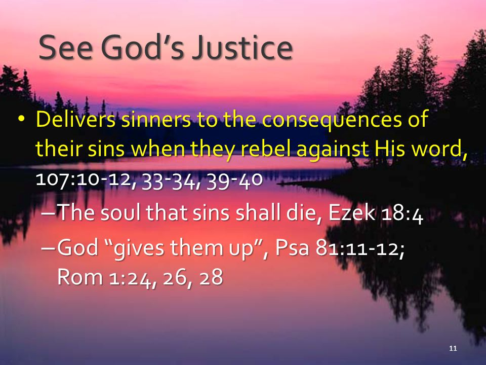 See God's Justice Delivers sinners to the consequences of their sins when they rebel against His word, 107:10-12, 33-34, 39-40.