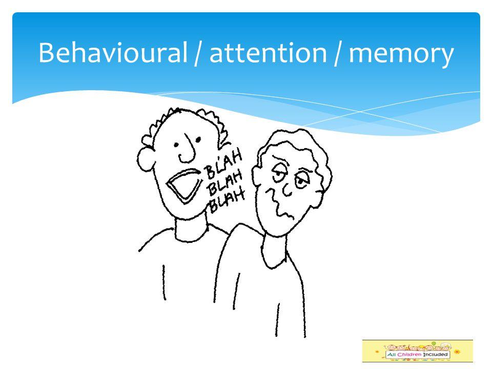 Behavioural / attention / memory