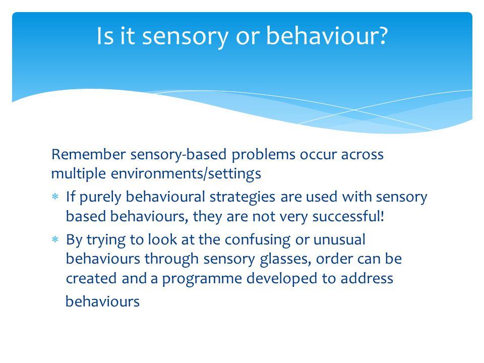 Is it sensory or behaviour