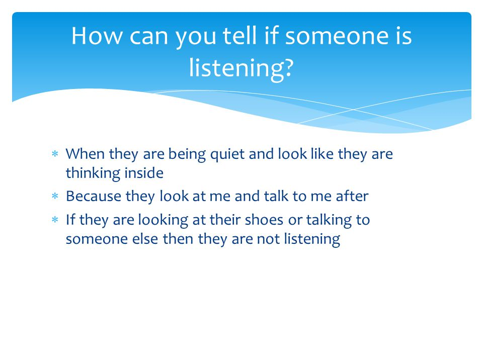 How can you tell if someone is listening
