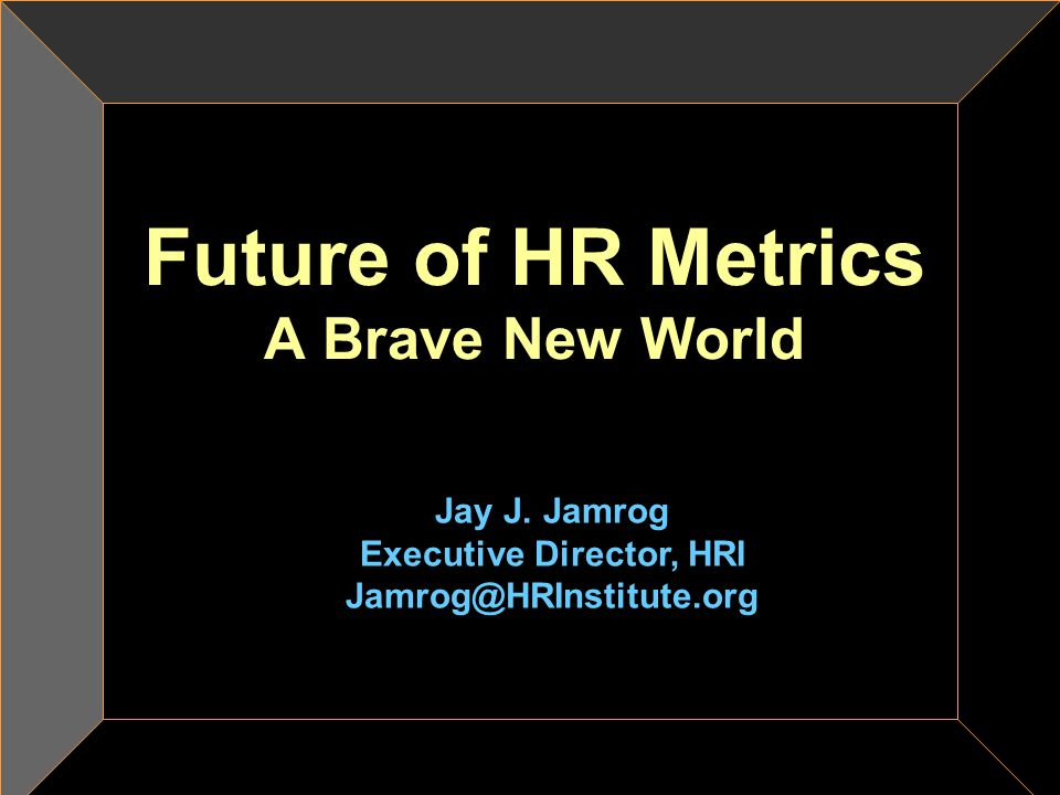 Future of HR Metrics A Brave New World
