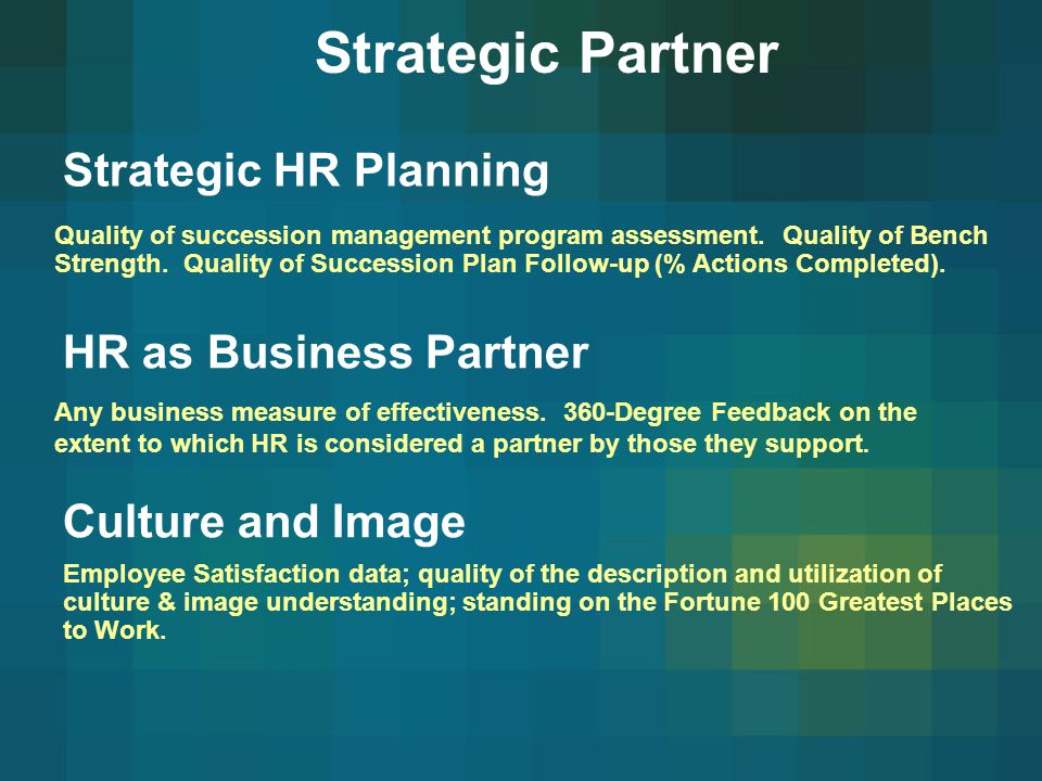 hr strategic business partner Hr has no role in strategic business planning for 77% (down from 124% in 2013) of survey respondents in order to brand hr as strategic business partner, hr leaders would need to possess certain qualities while past accomplishments may be noteworthy, the hr leader should.