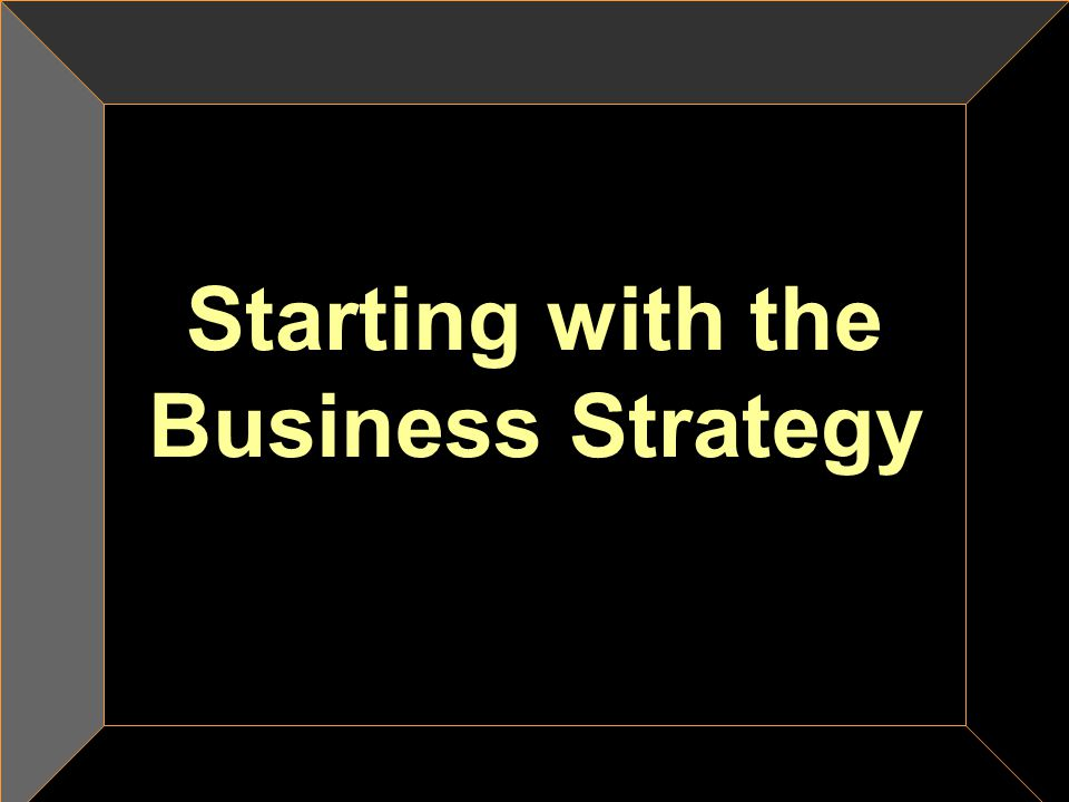 Starting with the Business Strategy