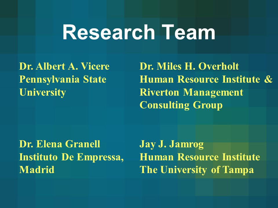 Research Team Dr. Albert A. Vicere Pennsylvania State University