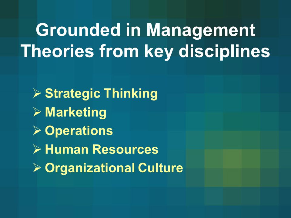 Grounded in Management Theories from key disciplines