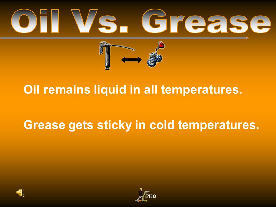 Grease gets sticky in cold temperatures.