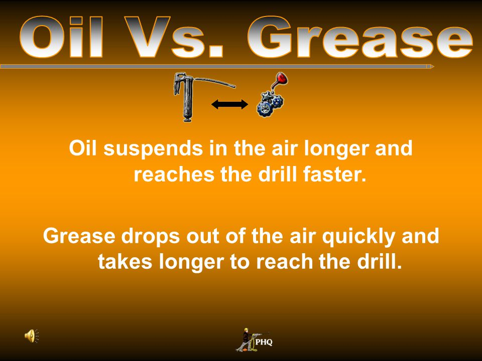 Oil suspends in the air longer and reaches the drill faster.