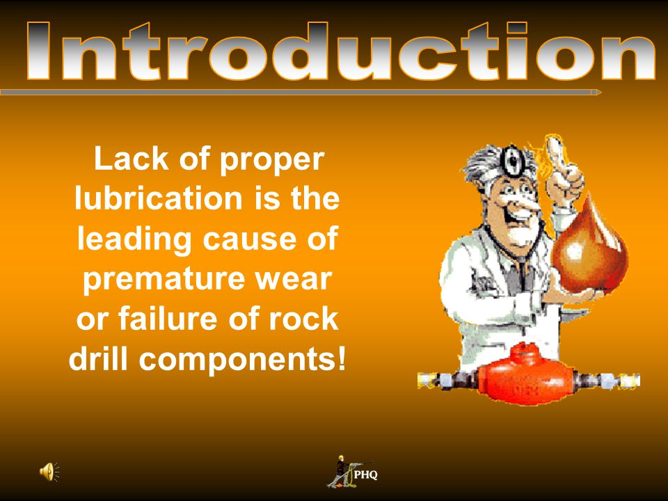 Introduction Lack of proper lubrication is the leading cause of premature wear or failure of rock drill components!