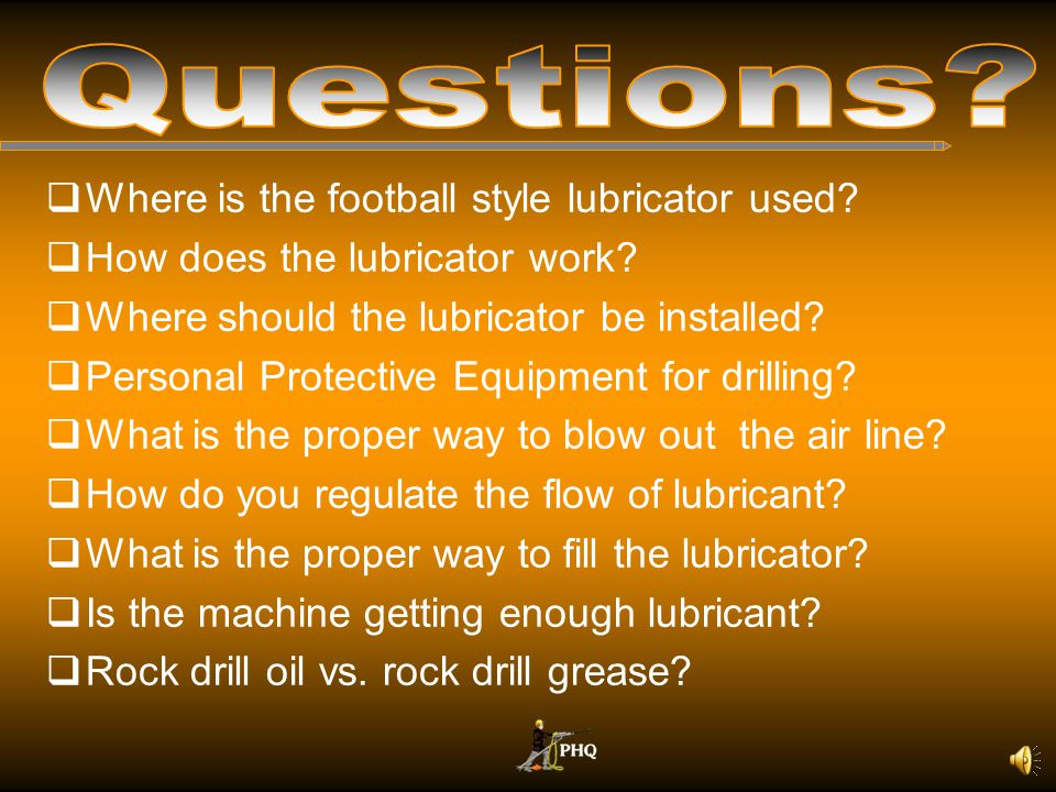 Questions Where is the football style lubricator used