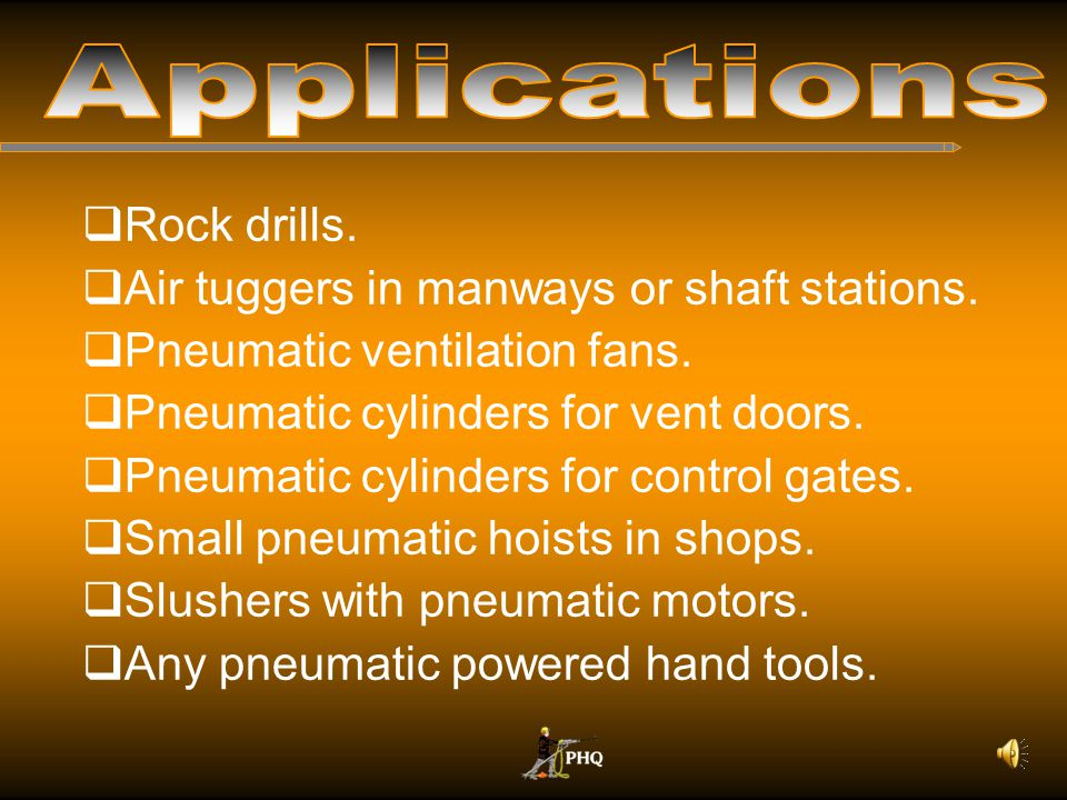 Applications Rock drills. Air tuggers in manways or shaft stations.