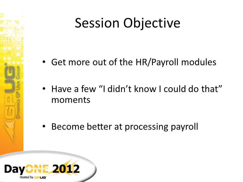 Session Objective Get more out of the HR/Payroll modules