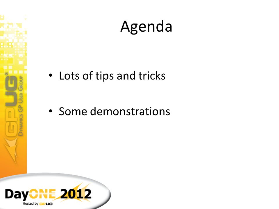 Agenda Lots of tips and tricks Some demonstrations