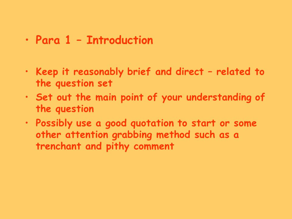 Para 1 – Introduction Keep it reasonably brief and direct – related to the question set.