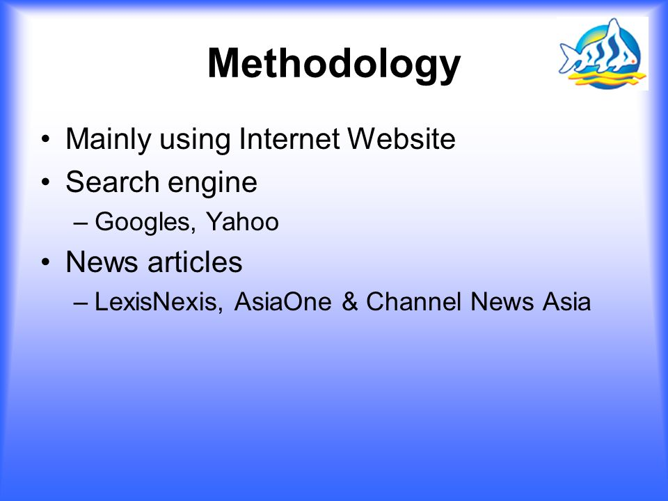 Methodology Mainly using Internet Website Search engine News articles