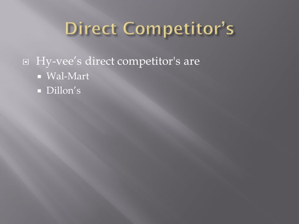 Direct Competitor's Hy-vee's direct competitor s are Wal-Mart Dillon's