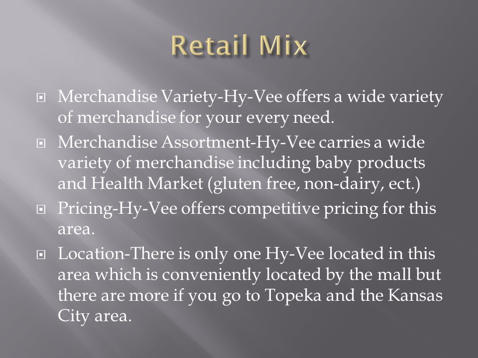 Retail Mix Merchandise Variety-Hy-Vee offers a wide variety of merchandise for your every need.