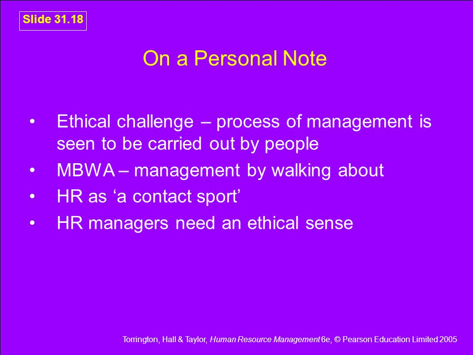 On a Personal Note Ethical challenge – process of management is seen to be carried out by people. MBWA – management by walking about.