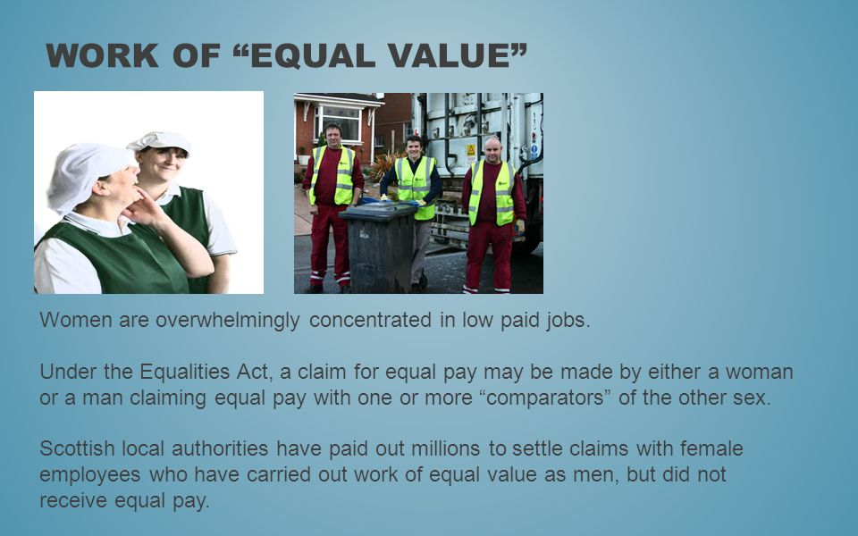 Work of equal value Women are overwhelmingly concentrated in low paid jobs.
