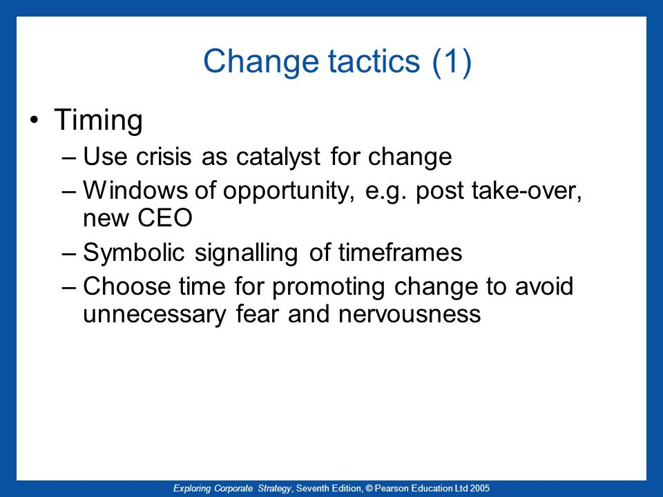 Change tactics (1) Timing Use crisis as catalyst for change