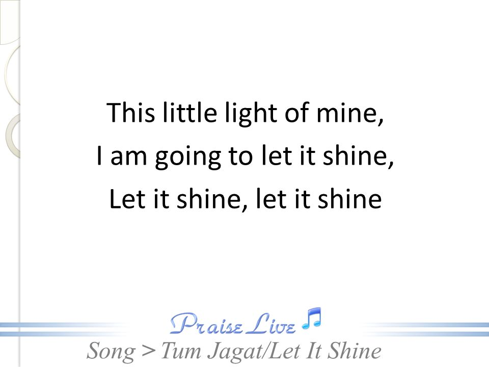 This little light of mine, I am going to let it shine, Let it shine, let it shine