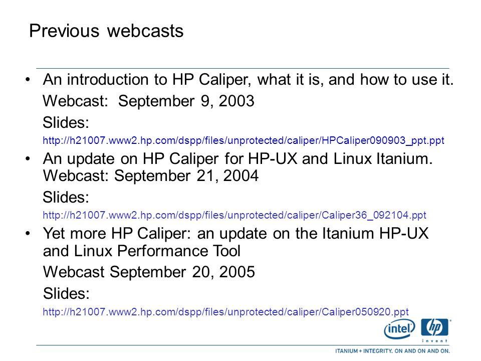 Previous webcasts An introduction to HP Caliper, what it is, and how to use it. Webcast: September 9, 2003.
