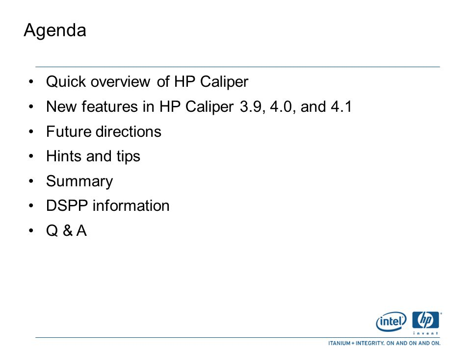Agenda Quick overview of HP Caliper