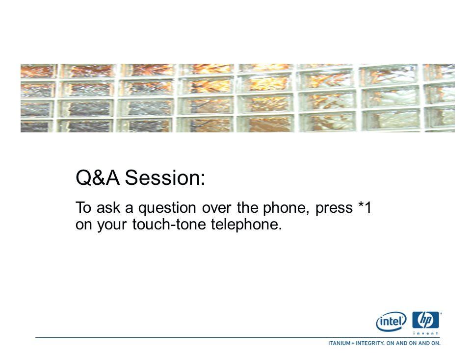 Q&A Session: To ask a question over the phone, press *1 on your touch-tone telephone.