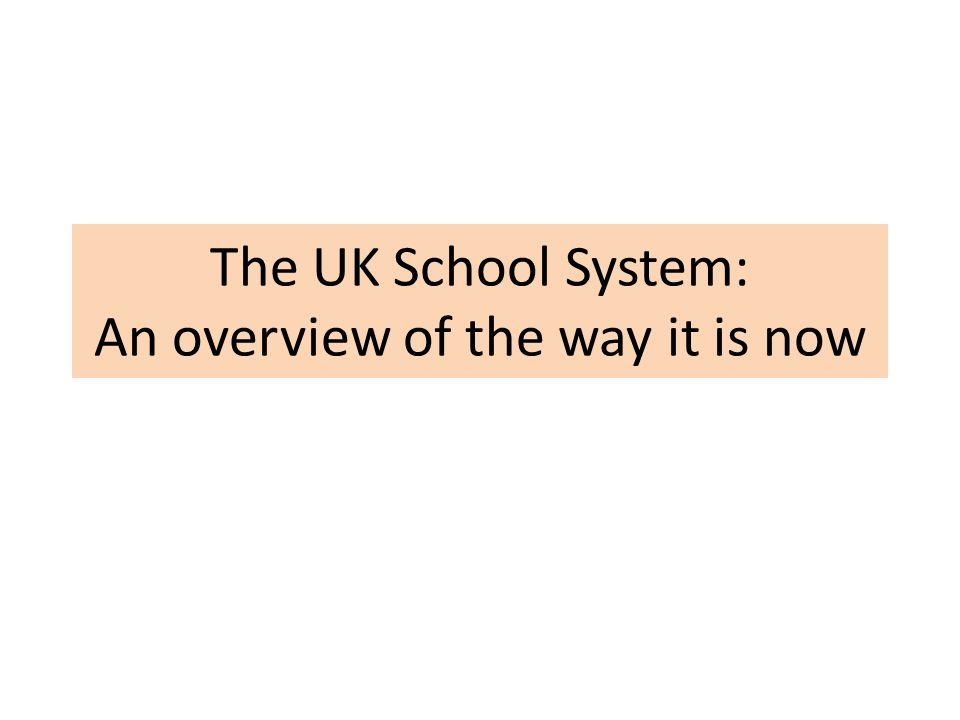The UK School System: An overview of the way it is now