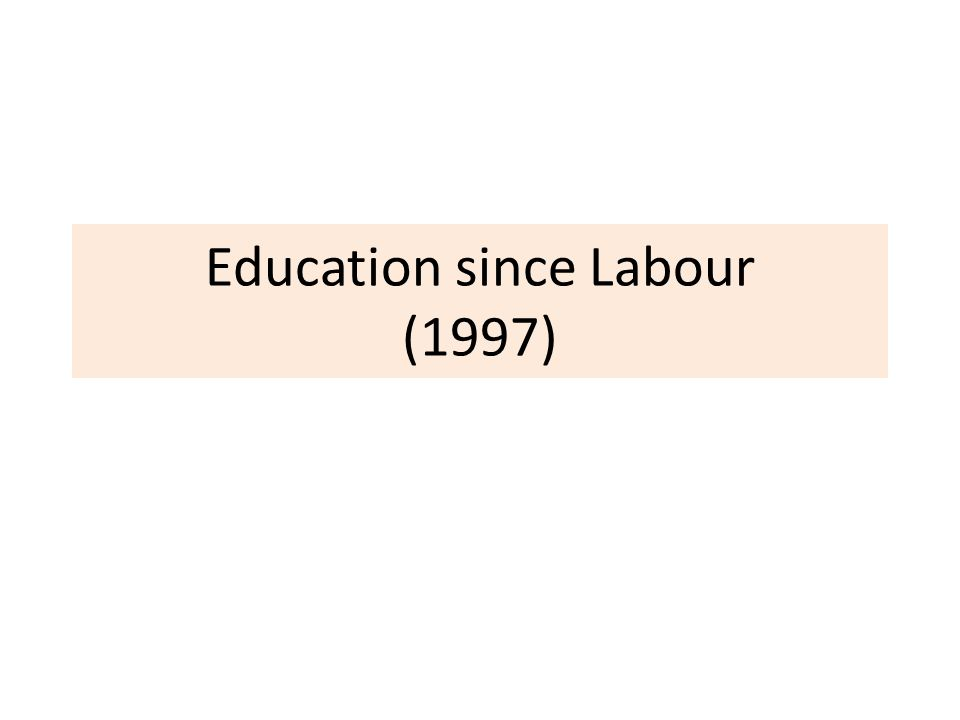 Education since Labour (1997)