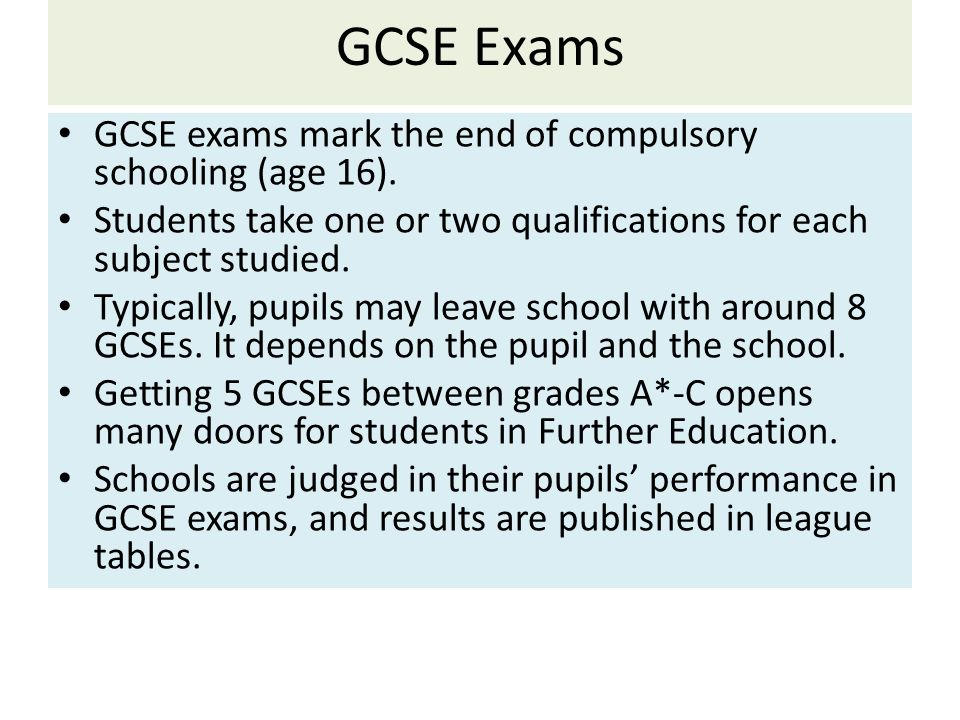 GCSE Exams GCSE exams mark the end of compulsory schooling (age 16).