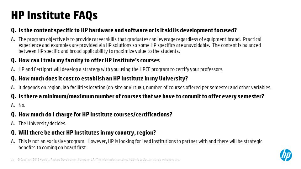 HP Institute FAQs Q. Is the content specific to HP hardware and software or is it skills development focused