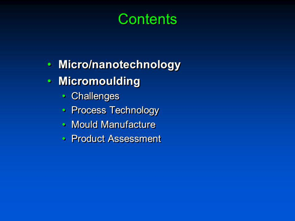 Contents Micro/nanotechnology Micromoulding Challenges