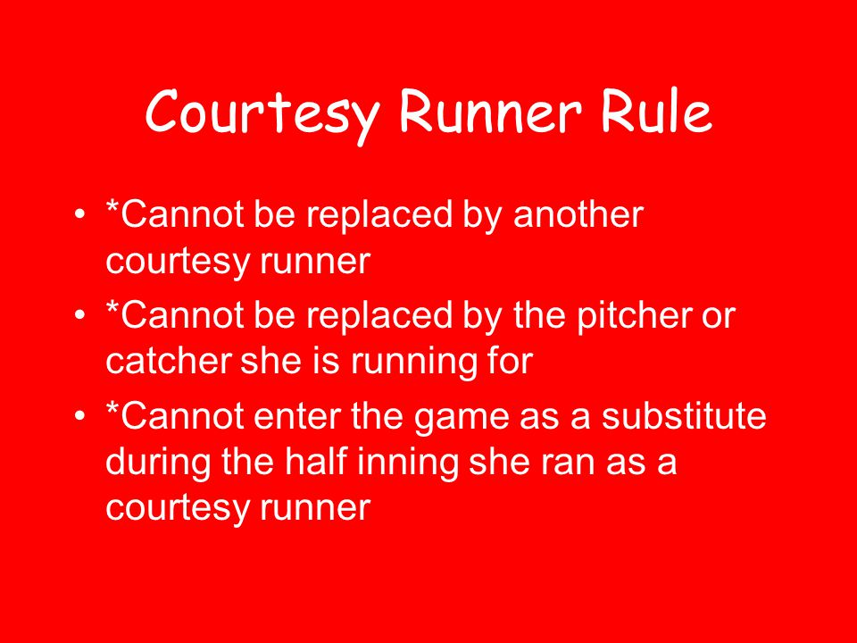 Courtesy Runner Rule *Cannot be replaced by another courtesy runner