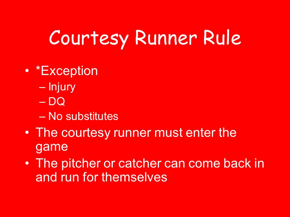 Courtesy Runner Rule *Exception