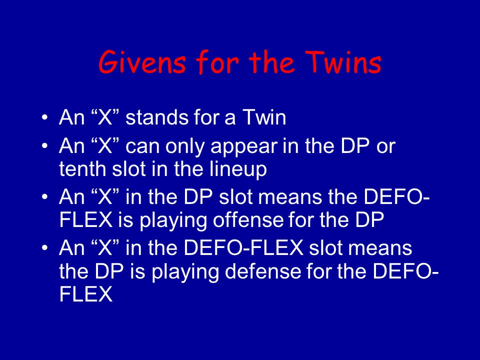 Givens for the Twins An X stands for a Twin