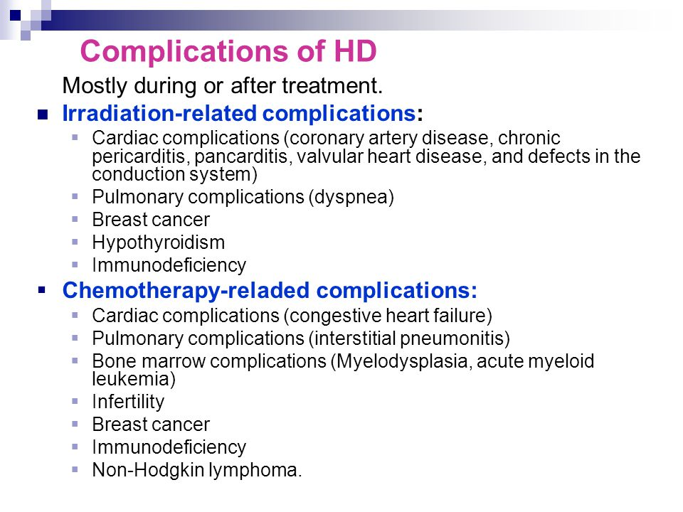 Complications of HD Mostly during or after treatment.