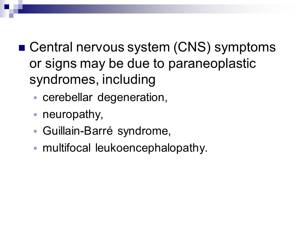 Central nervous system (CNS) symptoms or signs may be due to paraneoplastic syndromes, including