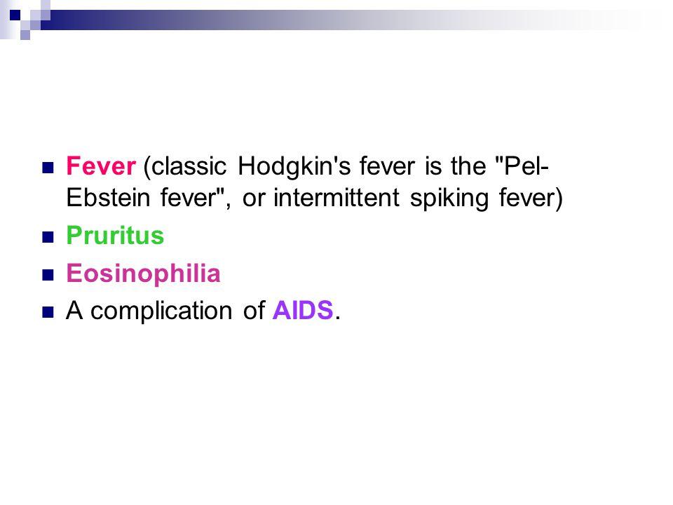 Fever (classic Hodgkin s fever is the Pel-Ebstein fever , or intermittent spiking fever)
