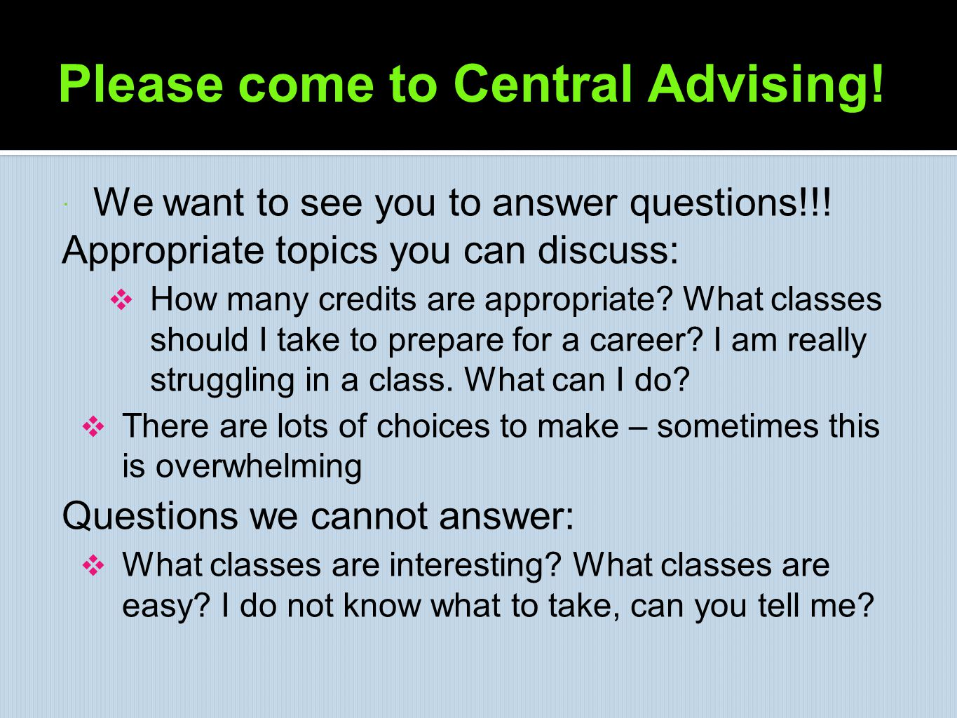 Please come to Central Advising!