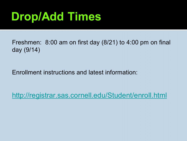 Drop/Add Times http://registrar.sas.cornell.edu/Student/enroll.html