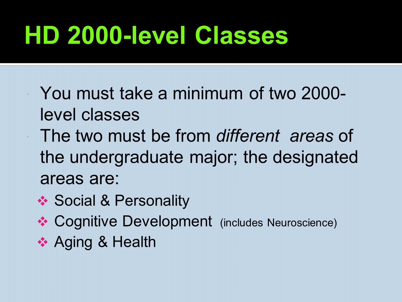 HD 2000-level Classes You must take a minimum of two 2000-level classes.